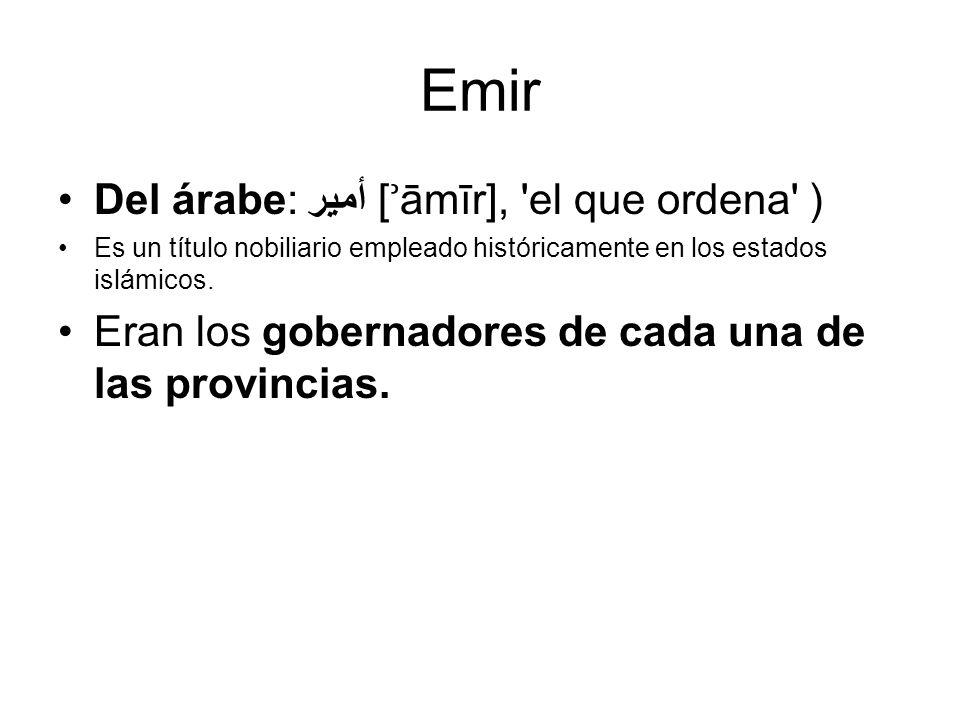 Emir Del árabe: أمير [ʾāmīr], el que ordena )